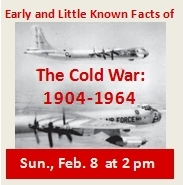 Early and Little Known Facts of The Cold War 1904-1964, Sun. Feb. 8 at 2 pm