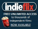 IndieFlix FREE UNLIMITED ACCESS to thousands of independent films NOW AVAILABLE